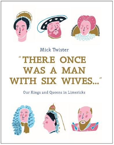 There Once Was A Man With Six Wives: Our Kings and Queens in Limericks (Hardback)
