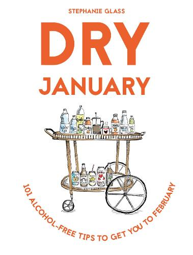 Dry January: 101 alcohol-free tips to get you to February (Paperback)