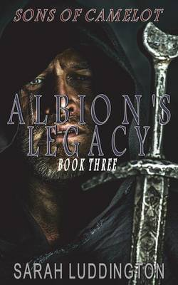 Albion's Legacy: The Sons of Camelot Book 3 (Paperback)