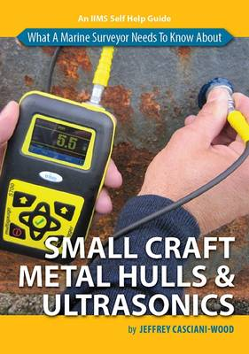 What a Marine Surveyor Needs to Know About Small Craft Metal Hulls and Ultrasonics (Paperback)