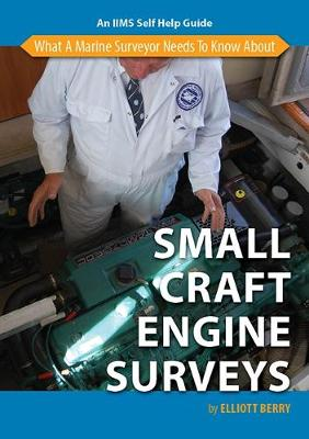 What a Marine Surveyor Needs to Know About Small Craft Engine Surveys (Paperback)
