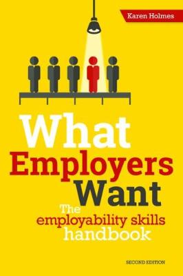 What Employers Want: The Employability Skills Handbook (Paperback)