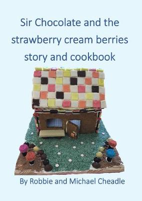 Sir Chocolate and the Strawberry Cream Berries Story and Cookbook - Sir Chocolate 1 (Paperback)