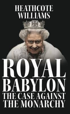 Royal Babylon: The Case Against the Monarchy (Paperback)