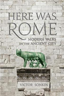 Here Was Rome: Modern Walks in the Ancient City (Paperback)