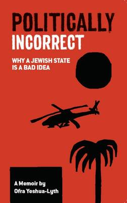 Politically Incorrect: Why a Jewish State is a Bad Idea (Paperback)