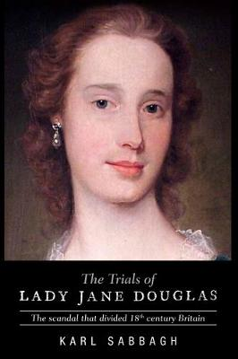 The Trials of Lady Jane Douglas: The Scandal That Divided 18th Century Britain (Paperback)