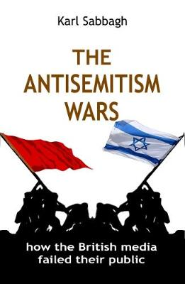 The Antisemitism Wars: How the British Media Failed Their Public (Paperback)