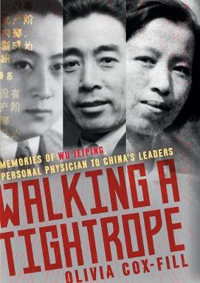 Walking a Tightrope: Memories of Wu Jeiping, personal physician to China's leaders (Hardback)