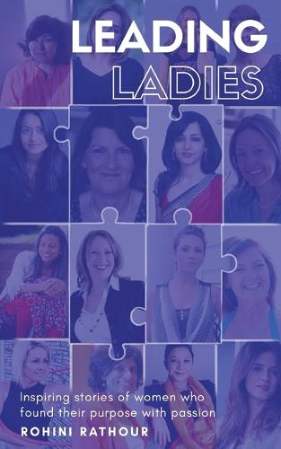 Leading Ladies: Inspiring Stories of Women Who Found Their Purpose with Passion (Paperback)