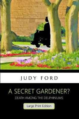 A Secret Gardener?: Death among the Delphiniums - Bernie Fazakerley Publicatinos 13 (Paperback)