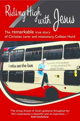 Riding High with Jesus: The Remarkable True Story of Christian Carer and Missionary, Colleen Hurd (Paperback)