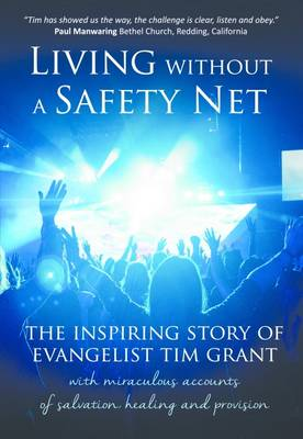 Living Without a Safety Net: The inspiring story of evangelist Tim Grant - True Stories 31 (Paperback)