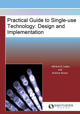 Practical Guide to Single-Use Technology: Design and Implementation (Hardback)