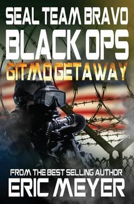 Seal Team Bravo: Black Ops - Gitmo Getaway (Paperback)