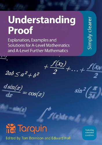 Understanding Proof: Explanation, Examples and Solutions for A-Level Mathematics and A-Level Further Mathematics (Paperback)