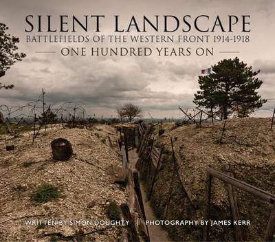 Silent Landscape: The Battlefields of the Western Front One Hundred Years on (Hardback)