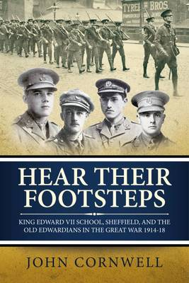 Hear Their Footsteps: King Edward VII School, Sheffield, and the Old Edwardians in the Great War 1914-18 (Paperback)