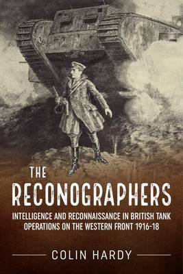 The Reconographers: Intelligence and Reconnaissance in British Tank Operations on the Western Front 1916-18 - Wolverhampton Military Studies (Hardback)