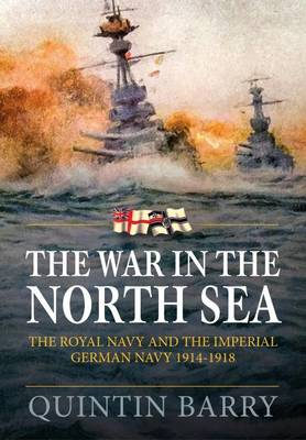 The War in the North Sea: The Royal Navy and the Imperial German Navy 1914-1918 (Hardback)