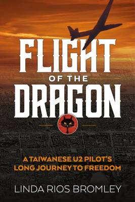 Flight of the Dragon: A Taiwanese U-2 Pilot's Long Journey to Freedom (Paperback)