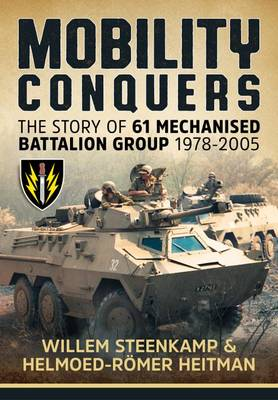 Mobility Conquers: The Story of 61 Mechanised Battalion Group 1978-2005 (Hardback)