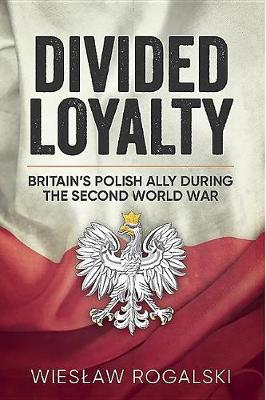Divided Loyalty: Britain'S Polish Ally During World War II (Paperback)