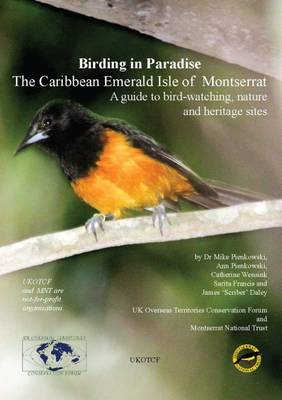 Birding in Paradise: The Caribean Emerald Isle of Montserrat: A Guide to Bird-Watching, Nature and Heritage Sites (Paperback)