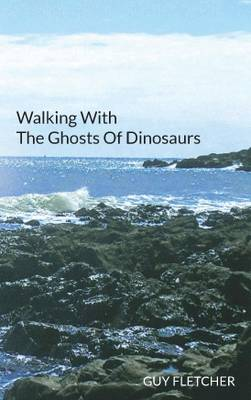 Walking with the Ghosts of Dinosaurs (Paperback)