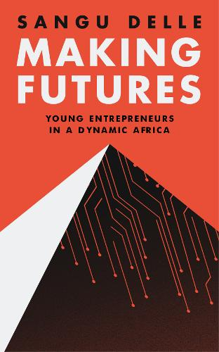 Making Futures: Young Entrepreneurs in a Dynamic Africa (Paperback)