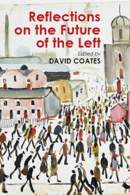 Reflections on the Future of the Left - Building Progressive Alternatives (Paperback)