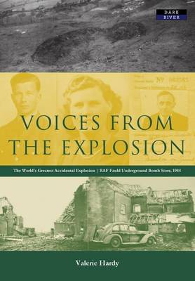 Voices from the Explosion: RAF Fauld, the World's Largest Accidental Blast, 1944 (Paperback)