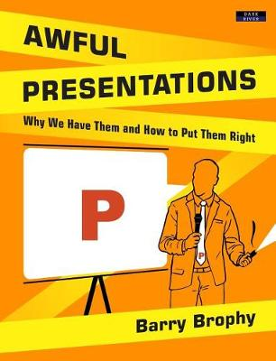 Awful Presentations: Why We Have Them and How to Put Them Right (Paperback)
