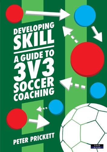Developing Skill: A Guide to 3v3 Soccer Coaching (Paperback)