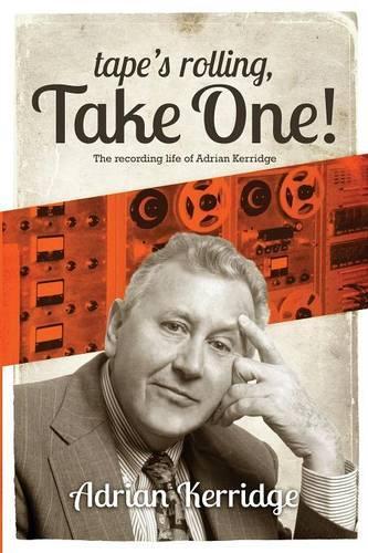 """Tape's Rolling, Take One"": The Recording Life of Adrian Kerridge (Paperback)"
