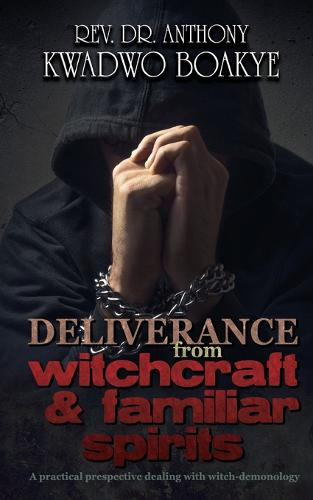 Deliverance from Witchcraft & Familiar Spirits: A Practical Perspective: Dealing with Witch-Demonology (Paperback)