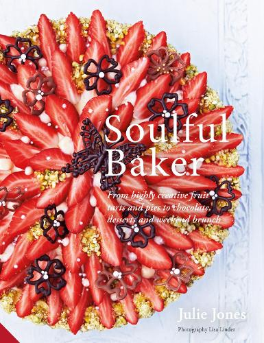 Soulful Baker: From highly creative fruit tarts and pies to chocolate, desserts and weekend brunch (Hardback)