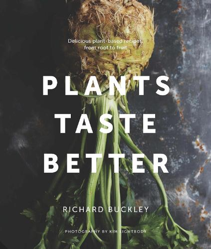 Plants Taste Better: Delicious plant-based recipes, from root to fruit (Hardback)