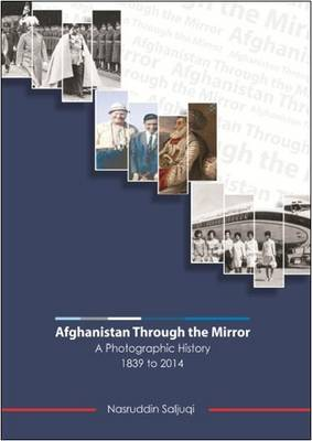 Afghanistan Through the Mirror: A Photographic History 1839 to 2014 (Paperback)