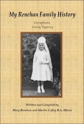 My Renehan Family History: Curraghmore, Co. Tipperary (Paperback)
