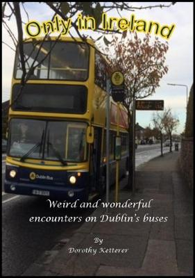 Only in Ireland: Weird and wonderful encounters on Dublin's buses (Paperback)