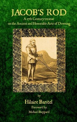 Jacob's Rod: A 17th century treatise on the Ancient and Honorable Arte of Dowsing (Paperback)