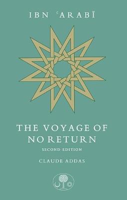 Ibn 'Arabi: The Voyage of No Return (Paperback)