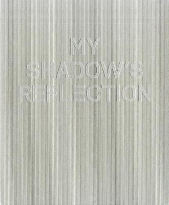 My Shadow's Reflection: Edmund Clark (Hardback)