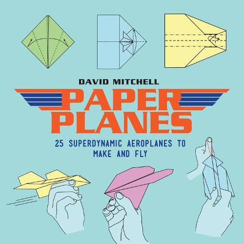 Paper Planes: 25 Superdynamic Aeroplanes to Make and Fly (Paperback)