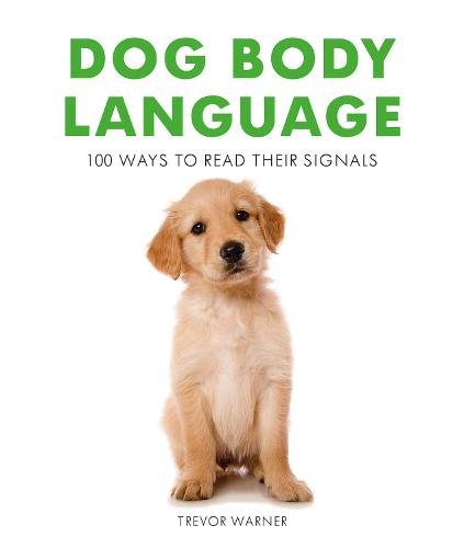 Dog Body Language: 100 Ways To Read Their Signals (Paperback)