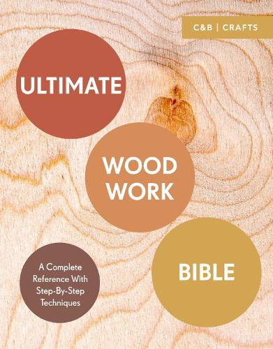 Ultimate Woodwork Bible: A Complete Reference with Step-by-Step Techniques - Ultimate Guides (Paperback)