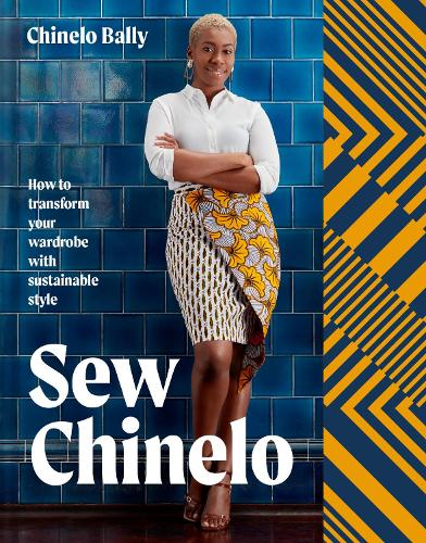 Sew Chinelo: How to transform your wardrobe with sustainable style (Hardback)