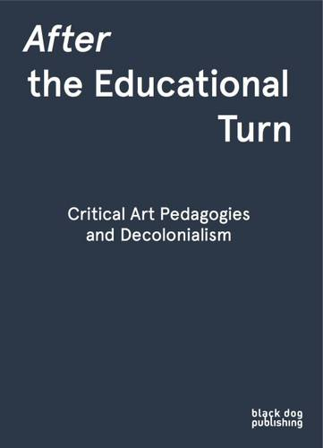 After the Educational Turn: Critical Art Pedagogies and Decolonialism (Paperback)