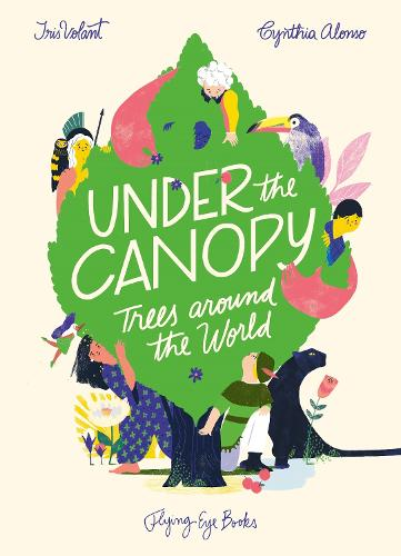 Under the Canopy: Trees around the World (Hardback)